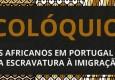 Biblioteca recebe colóquio Os Africanos em Portugal – Da Escravatura à Imigração capa